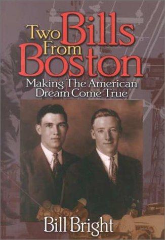 Two Bills from Boston: Making the American Dream Come True: Bill Bright
