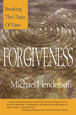 Forgiveness: Breaking the Chain of Hate: Henderson, Michael