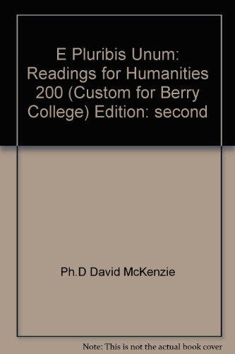 e pluribis unum: Readings for Humanities 200 Berry College: Ph.D David McKenzie