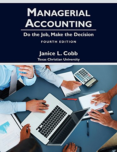 Managerial Accounting: Do the Job, Make the: Janice L. Cobb