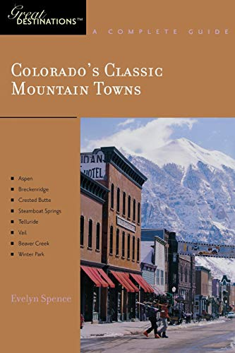 Colorado's Classic Mountain Towns: Great Destinations: A Complete Guide: Includes Aspen, ...