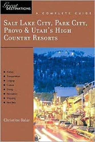 9781581570496: Salt Lake City, Park City, Provo & Utah's High Country Resorts: Great Destinations (Explorer's Great Destinations)