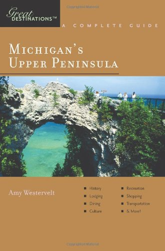9781581570816: Explorer's Guide Michigan's Upper Peninsula: A Great Destination (Explorer's Great Destinations)