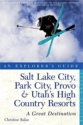 9781581571240: Explorer's Guide Salt Lake City, Park City, Provo & Utah's High Country Resorts: A Great Destination (Second Edition) (Explorer's Great Destinations)