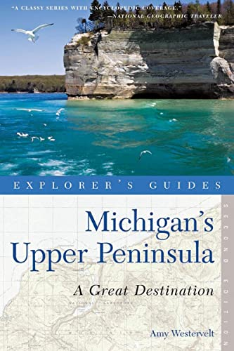 9781581571387: Explorer's Guide Michigan's Upper Peninsula: A Great Destination (Second Edition) (Explorer's Great Destinations)