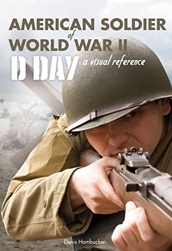 American Soldier of WWII: D-Day, a Visual Reference: Hambucken, Denis
