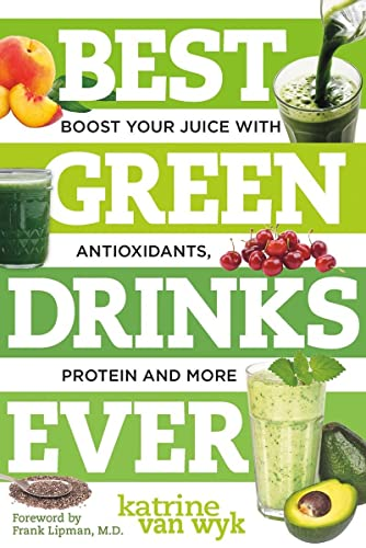 9781581572278: Best Green Drinks Ever: Boost Your Juice with Protein, Antioxidants and More (Best Ever)