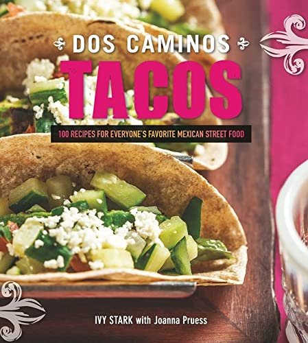 Dos Caminos Tacos: 100 Recipes for Everyone's Favorite Mexican Street Food: Stark, Ivy; Pruess...