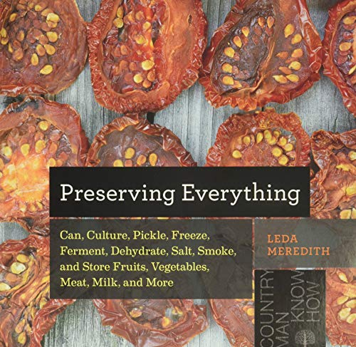 9781581572421: Preserving Everything: How to Can, Culture, Pickle, Freeze, Ferment, Dehydrate, Salt, Smoke, and Store Fruits, Vegetables, Meat, Milk, and Mo (Countryman Know How)