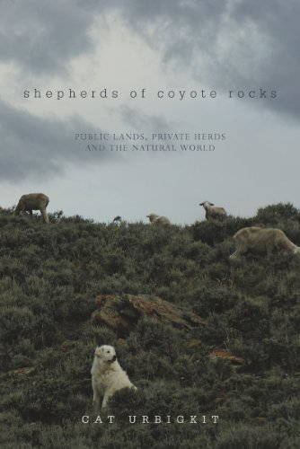 9781581572490: Shepherds of Coyote Rocks: Public Lands, Private Herds and the Natural World