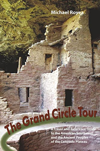 9781581572544: The Grand Circle Tour: A travel and reference guide to the American Southwest and the ancient peoples of the Colorado Plateau