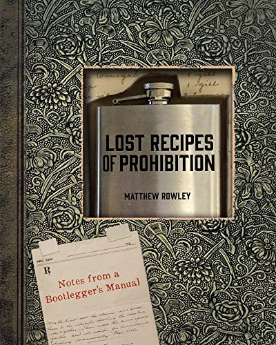 9781581572650: Lost Recipes of Prohibition: Notes from a Bootlegger's Manual