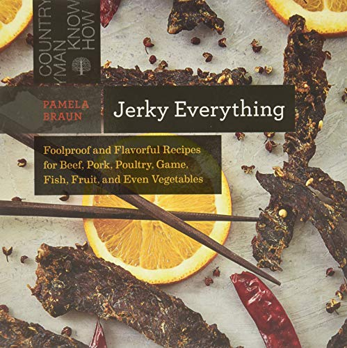9781581572711: Jerky Everything: Foolproof and Flavorful Recipes for Beef, Pork, Poultry, Game, Fish, Fruit, and Even Vegetables (Countryman Know How)
