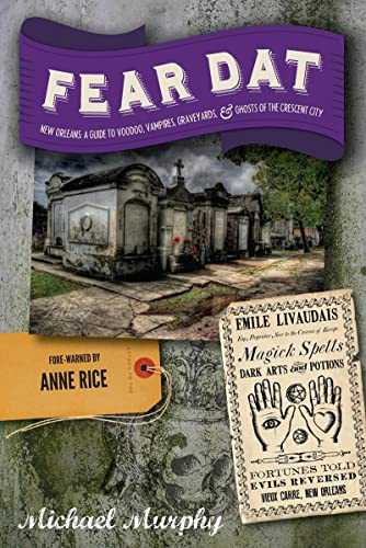9781581572759: Fear Dat New Orleans - A Guide to the Voodoo, Vampires, Graveyards & Ghosts of the Crescent City