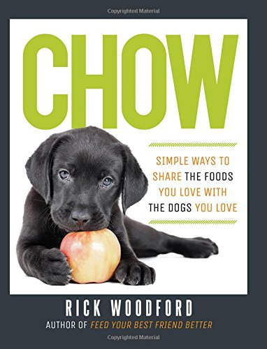 9781581572889: Chow: Simple Ways to Share the Foods You Love with the Dogs You Love