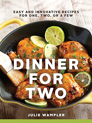 9781581572896: Dinner for Two: Easy and Innovative Recipes for One, Two, or a Few