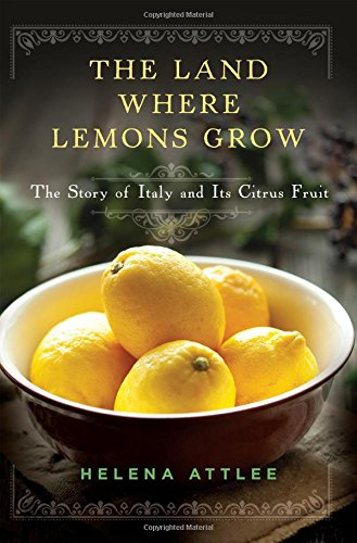 9781581572902: The Land Where Lemons Grow: The Story of Italy and Its Citrus Fruit