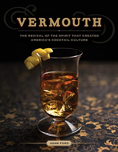 9781581572964: Vermouth: The Revival of the Spirit That Created America's Cocktail Culture