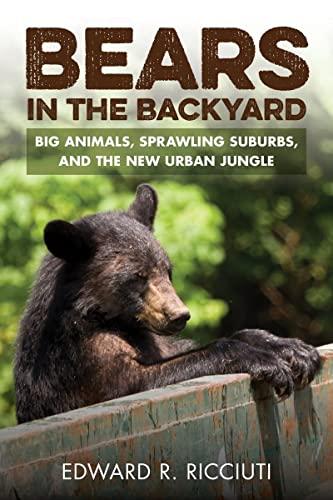 9781581573206: Bears in the Backyard: Big Animals, Sprawling Suburbs, and the New Urban Jungle