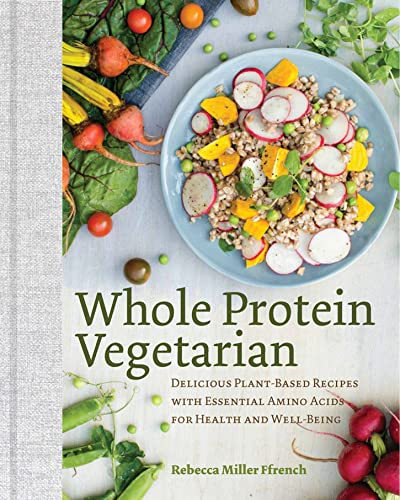 9781581573268: Whole Protein Vegetarian: Delicious Plant-Based Recipes with Essential Amino Acids for Health and Well-Being