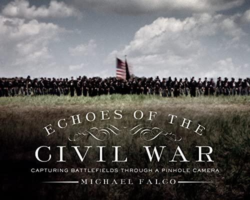 9781581573800: Echoes of the Civil War: Capturing Battlefields through a Pinhole Camera