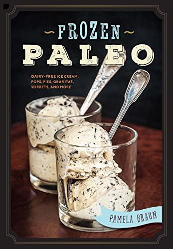 9781581573862: Frozen Paleo: Dairy-Free Ice Cream, Pops, Pies, Granitas, Sorbets, and More