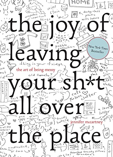 9781581573879: The Joy of Leaving Your Sh*t All Over the Place: The Art of Being Messy