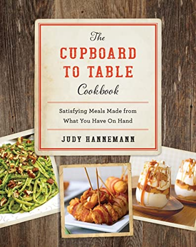 9781581574012: The Cupboard to Table Cookbook: Satisfying Meals Made from What you Have on Hand