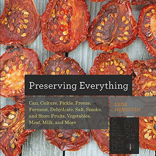 9781581574845: Preserving Everything: Can, Culture, Pickle, Freeze, Ferment, Dehydrate, Salt, Smoke, and Store Fruits, Vegetables, Meat, Milk, and More (Countryman Know How)