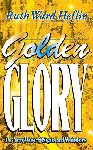 9781581580013: Golden Glory: The New Wave of Signs and Wonders