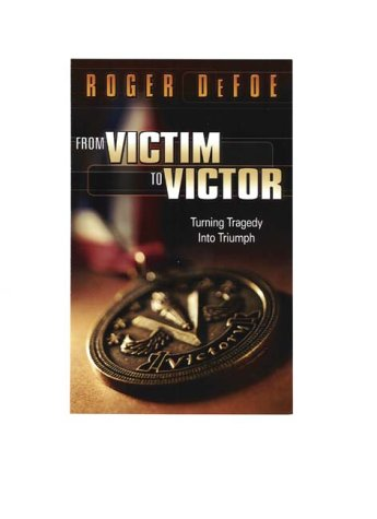 9781581580099: From Victim to Victor: Turning Tragedy into Triumph