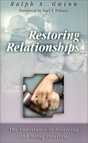 Restoring Relationships: The Importance of Forgiving and Being Forgiven: Ralph A. Gwinn