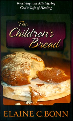 9781581580556: The Children's Bread: Receiving and Ministering God's Gift of Healing