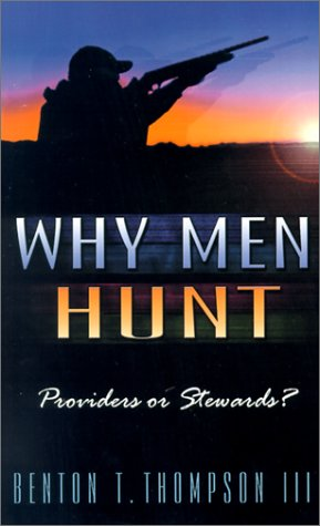 9781581580570: Why Men Hunt: Providers or Stewards?