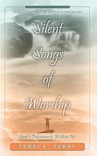Silent Songs of Worship : God's Tabernacle Within Us