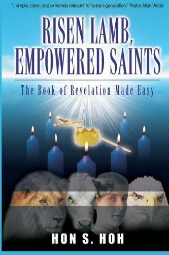 Risen Lamb, Empowered Saints: The Book of Revelation Made Easy: Hon S Hoh