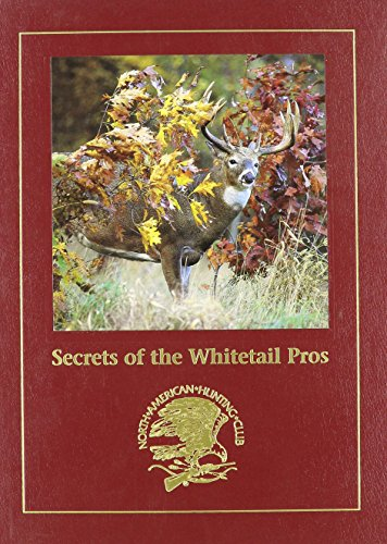 Secrets of the Whitetail Pros [North American Hunting Club: Hunting Wisdom Library]