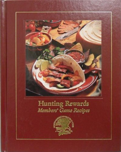 Hunting Rewards - Members' Game Recipes: North American Hunting