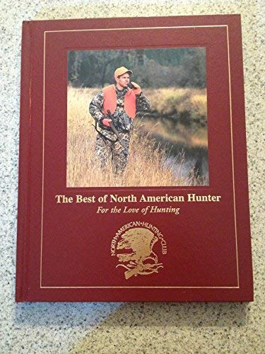 9781581591644: The best of North American hunter: For the love of hunting