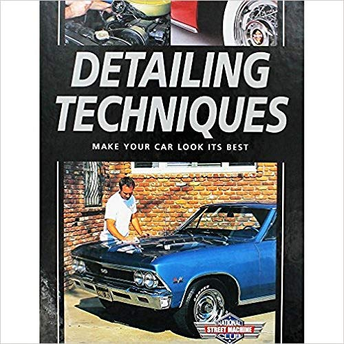 Detailing Techniques: Make Your Car Look Its Best: H., David; Ja, National Street Machine Club
