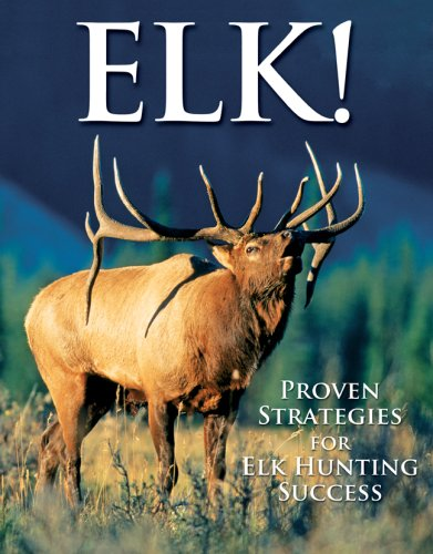 Elk!: Proven Strategies for Elk Hunting Success: Robb, Bob