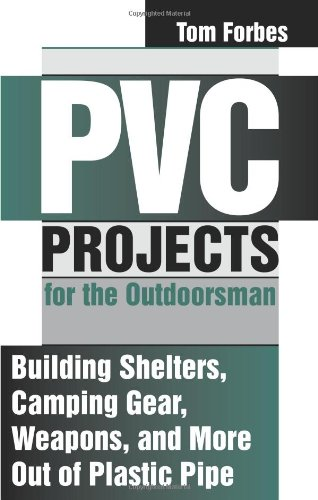 9781581600216: PVC Projects for the Outdoorsman: Building Shelters, Camping Gear, Weapons and More Out of Plastic Pipe