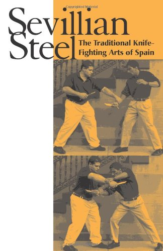 9781581600391: Sevillian Steel: The Traditional Knife-Fighting Arts Of Spain