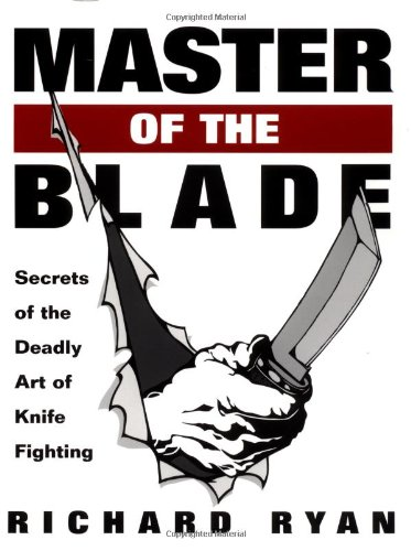 9781581600483: Master Of The Blade: Secrets Of The Deadly Art Of Knife Fighting