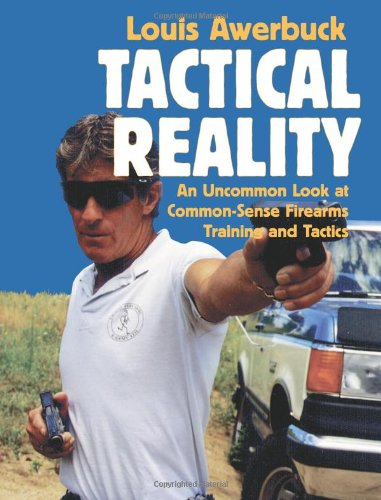 9781581600513: Tactical Reality: An Uncommon Look at Common-Sense Firearms Training and Tactics