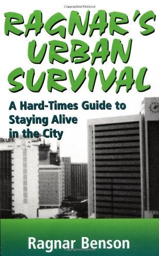 Ragnar's Urban Survival: A Hard-Times Guide to: Ragnar Benson