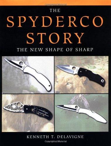 Spyderco Story: The New Shape of Sharp: Delavigne, Kenneth T.