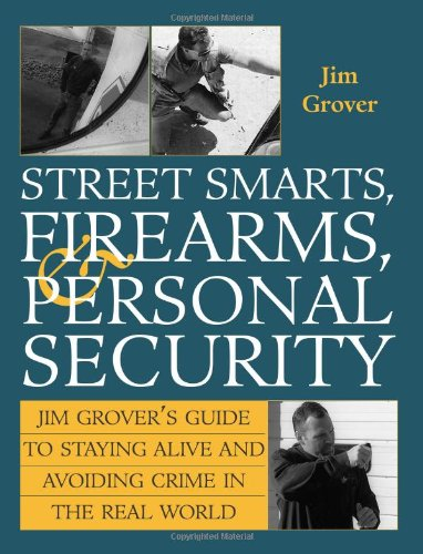 Street Smarts, Firearms, And Personal Security: Jim Grover'S Guide To Staying Alive And ...