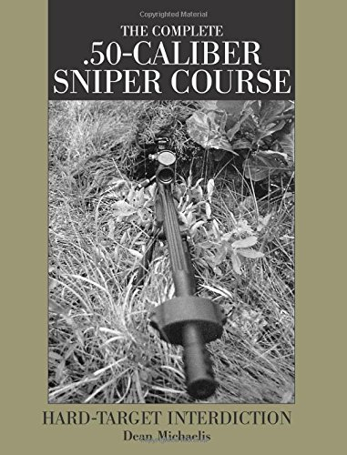 9781581600681: Complete .50-Caliber Sniper Course: Hard-Target Interdiction