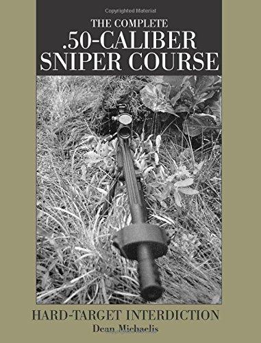 Complete .50-caliber Sniper Course: Hard-target Interdiction (Paperback): Dean Michaelis